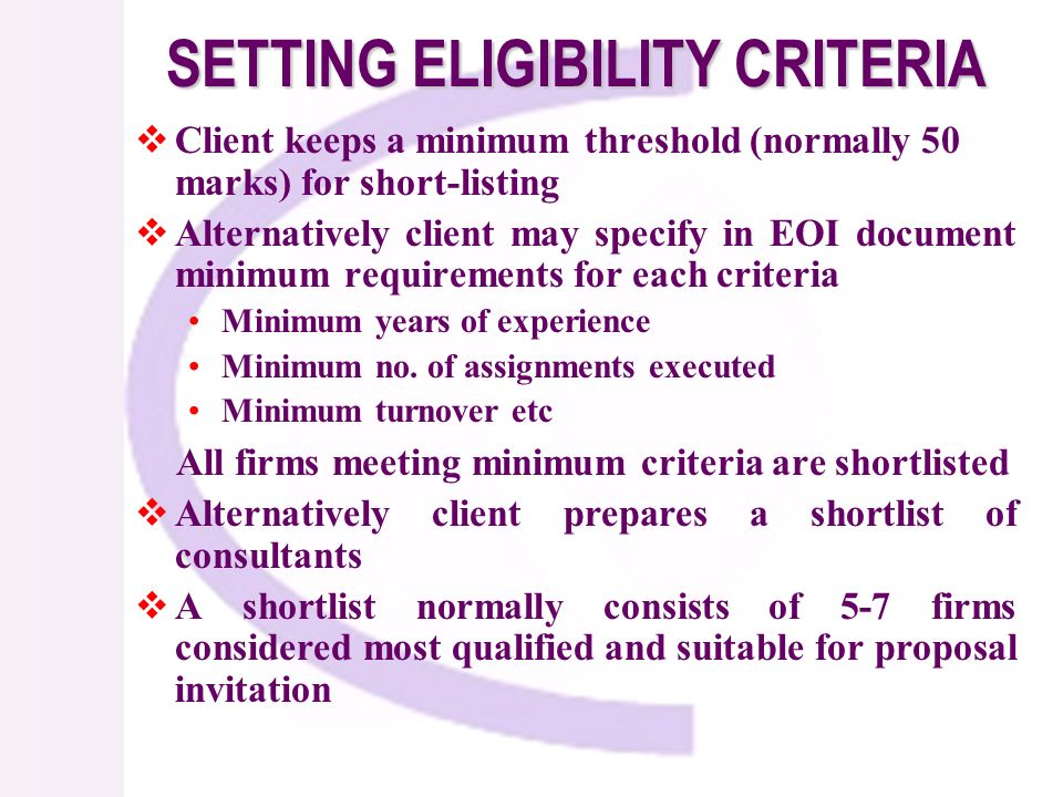 Client keeps a minimum threshold (normally 50 marks) for short-listing Alternatively client may specify in EOI document minimum requirements for each criteria Minimum years of experience Minimum no.