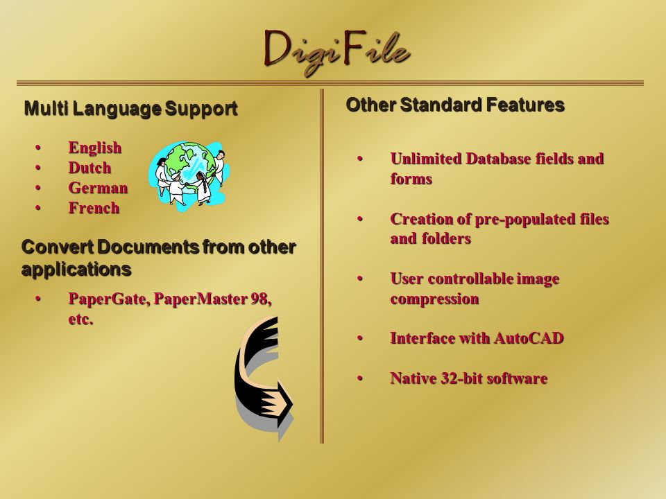 D igi F ile Multi Language Support English Dutch German French Convert Documents from other applications PaperGate, PaperMaster 98, etc.