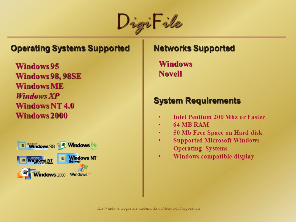 D igi F ile Operating Systems Supported Windows 95 Windows 98, 98SE Windows ME Windows XP Windows NT 4.0 Windows 2000 The Windows Logos are trademarks of Microsoft Corporation Networks Supported Windows Novell System Requirements Intel Pentium 200 Mhz or Faster 64 MB RAM 50 Mb Free Space on Hard disk Supported Microsoft Windows Operating Systems Windows compatible display