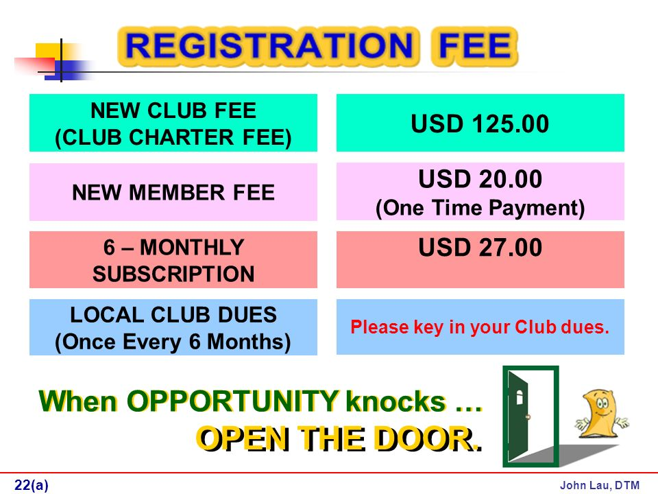 John Lau, DTM NEW CLUB FEE (CLUB CHARTER FEE) USD NEW MEMBER FEE USD (One Time Payment) 6 – MONTHLY SUBSCRIPTION USD LOCAL CLUB DUES (Once Every 6 Months) Please key in your Club dues.