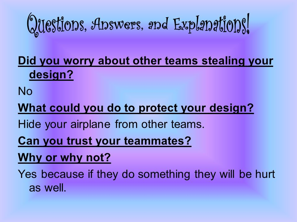 Did you worry about other teams stealing your design.