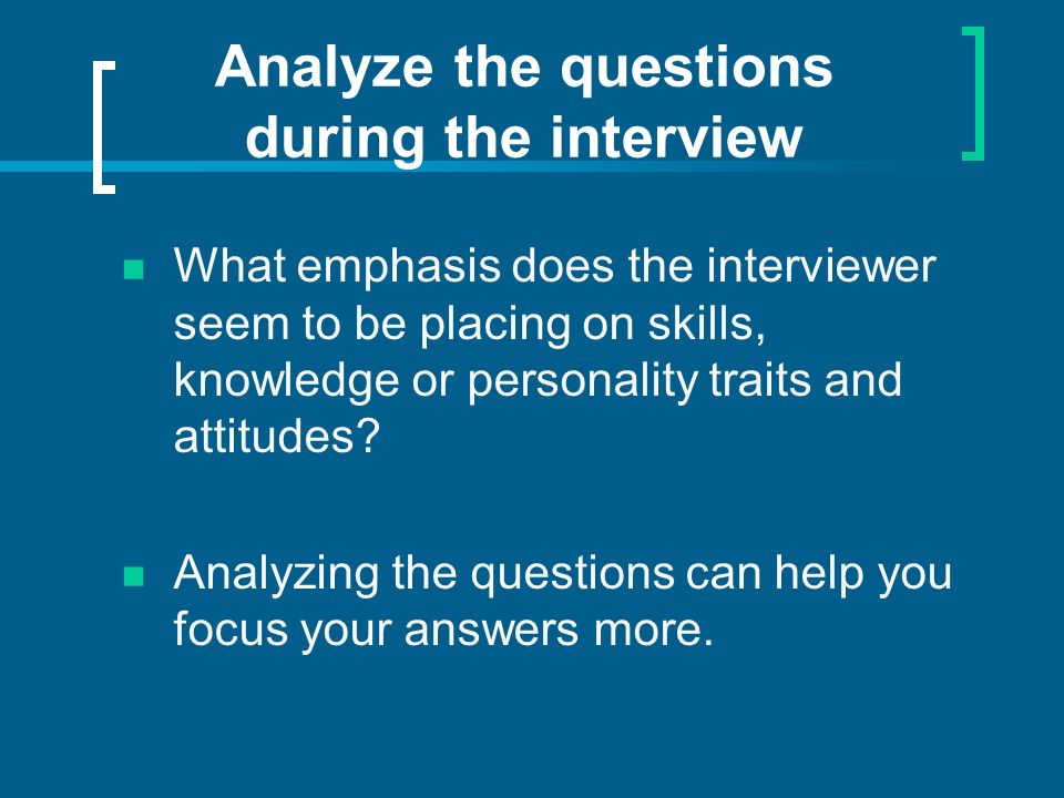 Analyze the questions during the interview What emphasis does the interviewer seem to be placing on skills, knowledge or personality traits and attitudes.