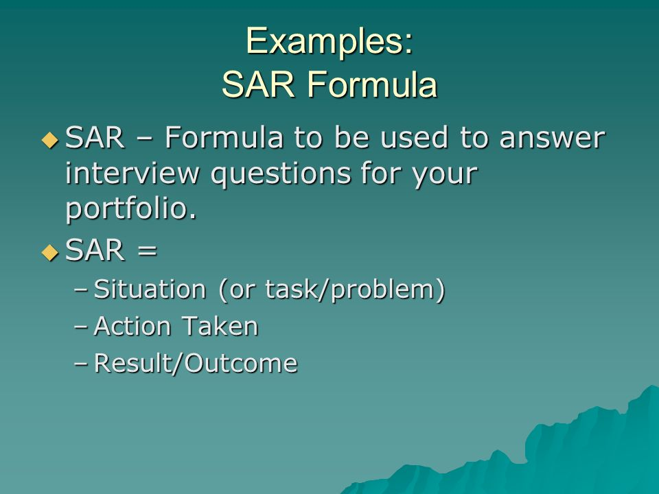Examples: SAR Formula SAR – Formula to be used to answer interview questions for your portfolio.