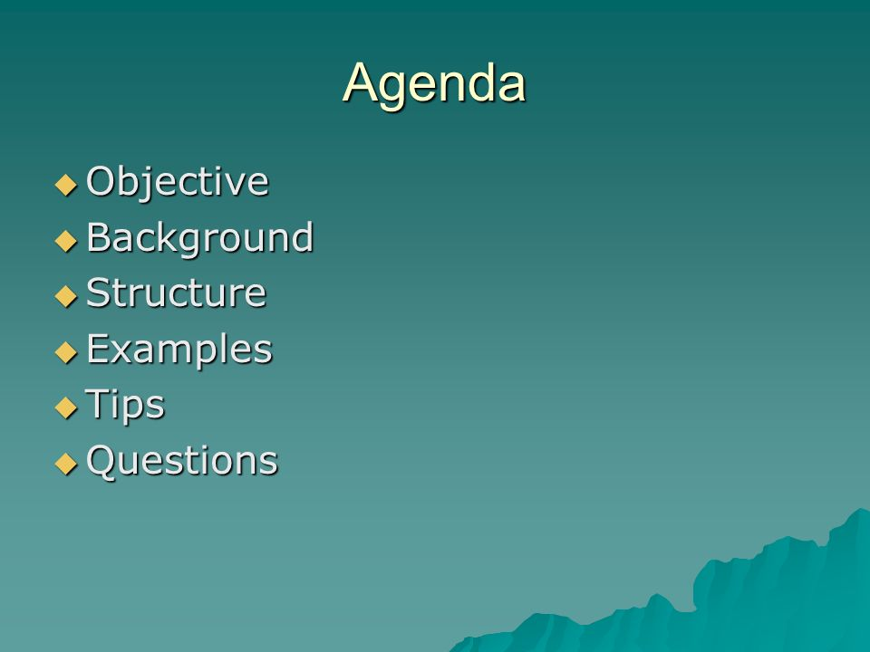 Agenda Objective Objective Background Background Structure Structure Examples Examples Tips Tips Questions Questions