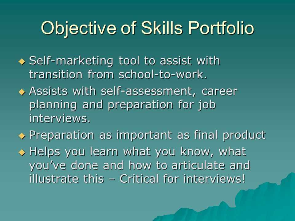 Objective of Skills Portfolio Self-marketing tool to assist with transition from school-to-work.