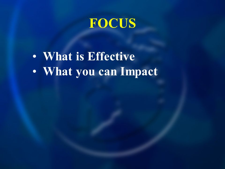 FOCUS What is Effective What you can Impact