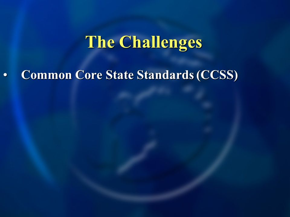 The Challenges Common Core State Standards (CCSS)Common Core State Standards (CCSS)