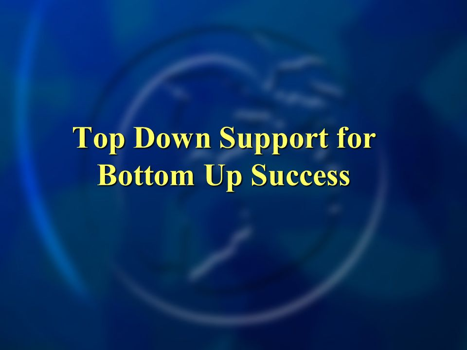 Top Down Support for Bottom Up Success