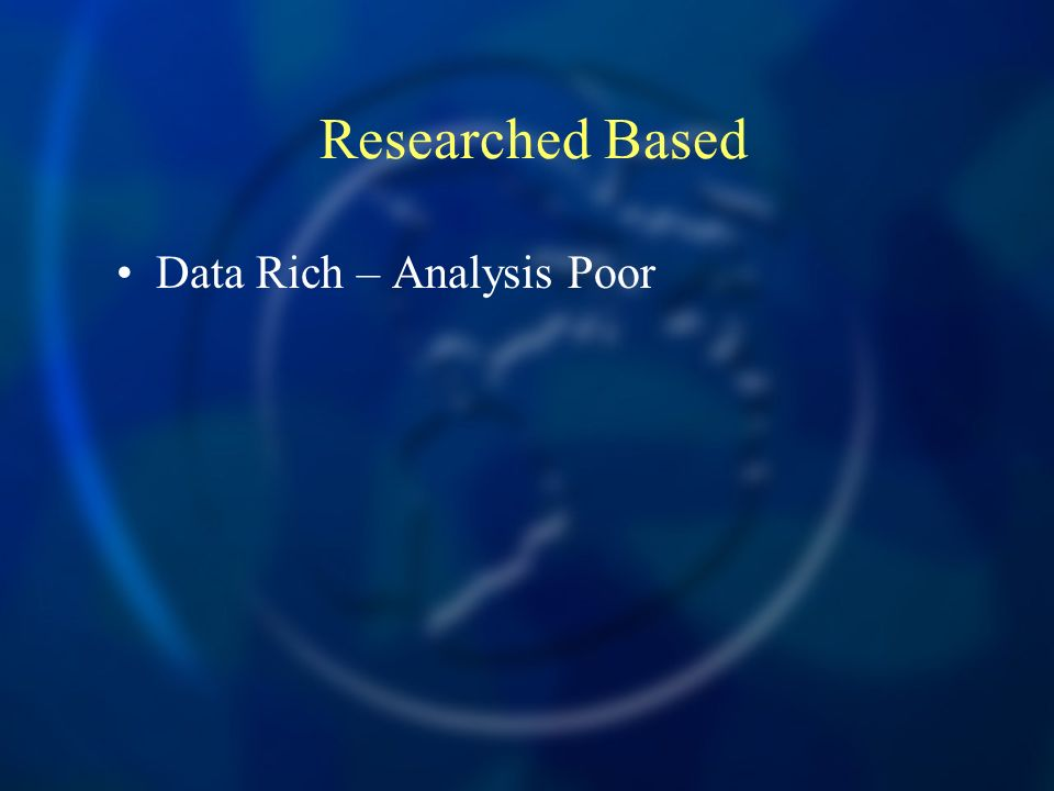 Researched Based Data Rich – Analysis Poor