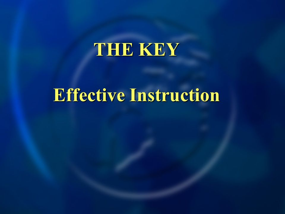 THE KEY Effective Instruction THE KEY Effective Instruction