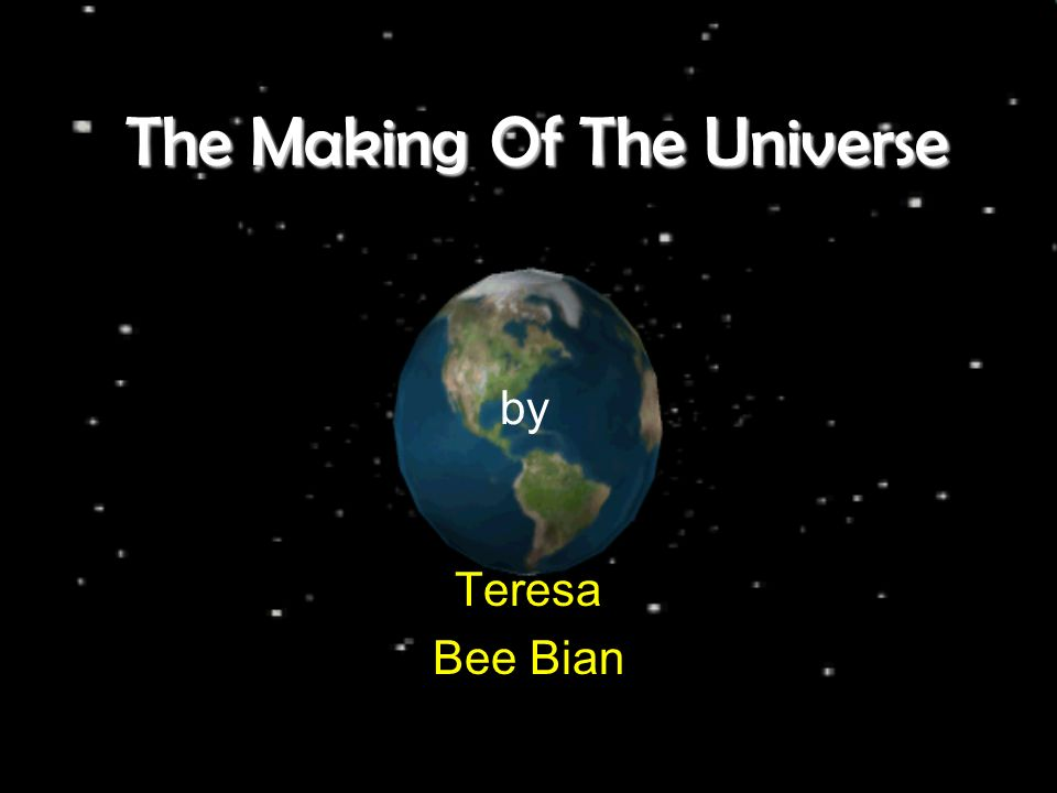 The Making Of The Universe Teresa Bee Bian by