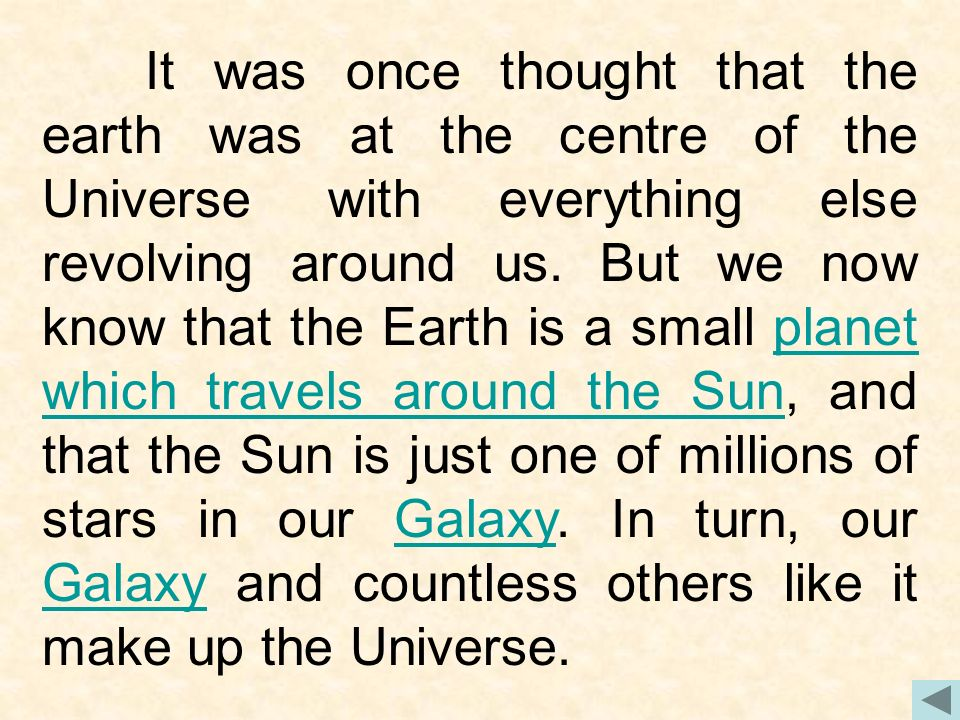 It was once thought that the earth was at the centre of the Universe with everything else revolving around us.