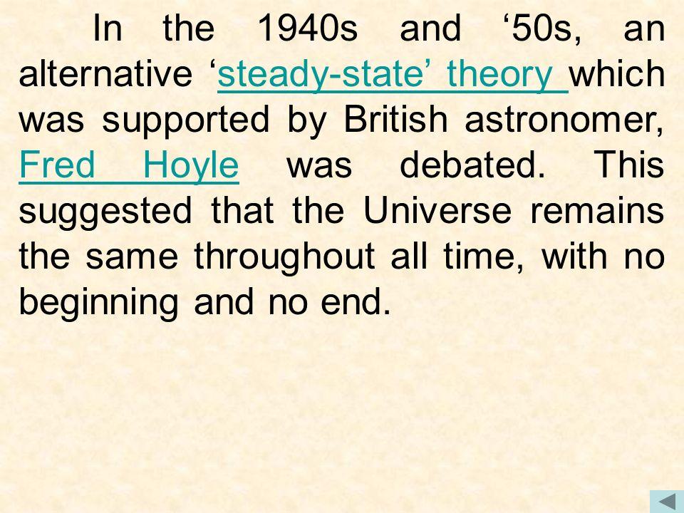 In the 1940s and 50s, an alternative steady-state theory which was supported by British astronomer, Fred Hoyle was debated.