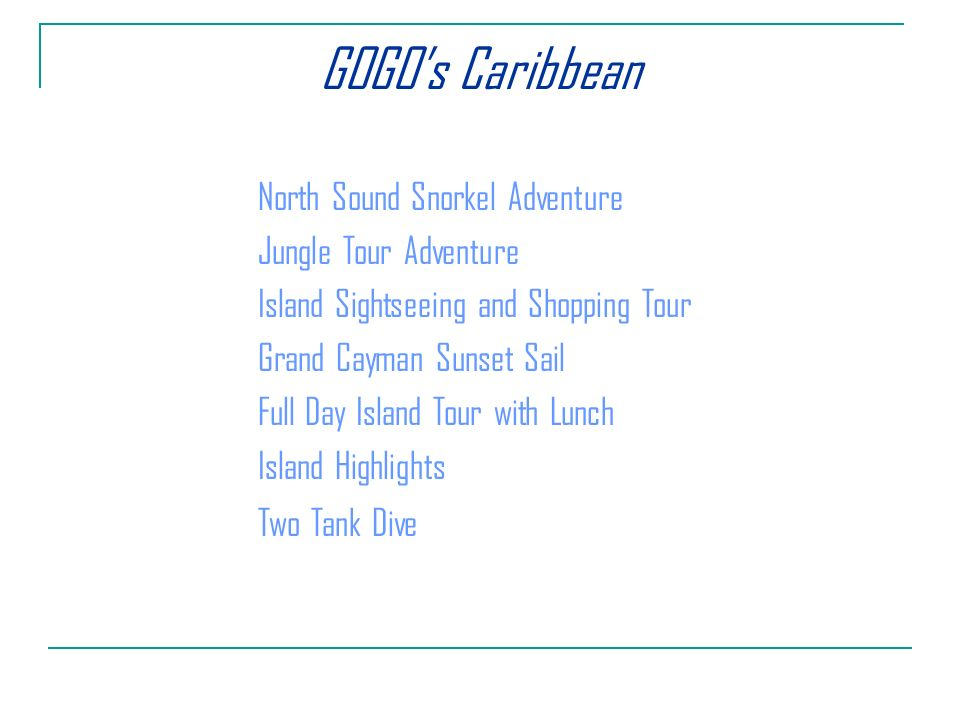North Sound Snorkel Adventure Jungle Tour Adventure Island Sightseeing and Shopping Tour Grand Cayman Sunset Sail Full Day Island Tour with Lunch Island Highlights Two Tank Dive