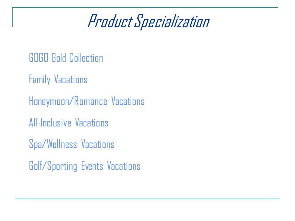Product Specialization GOGO Gold Collection Family Vacations Honeymoon/Romance Vacations All-Inclusive Vacations Spa/Wellness Vacations Golf/Sporting Events Vacations