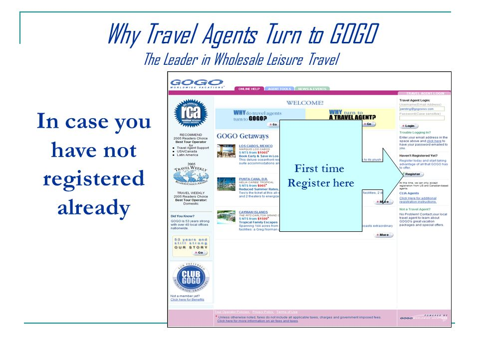 First time Register here In case you have not registered already Why Travel Agents Turn to GOGO The Leader in Wholesale Leisure Travel