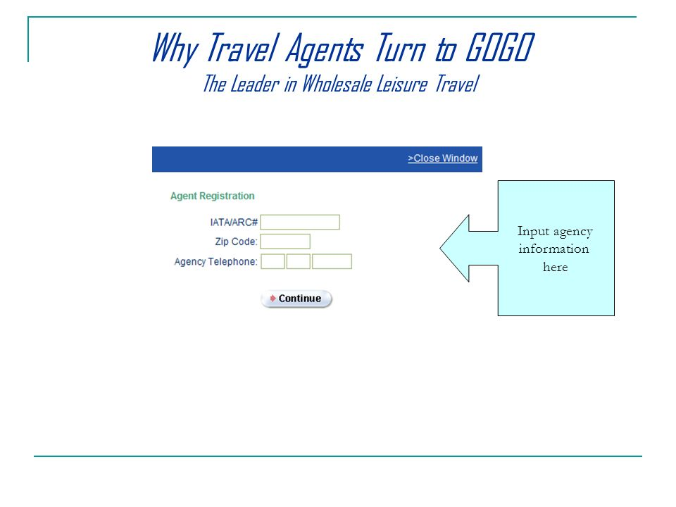 Input agency information here Why Travel Agents Turn to GOGO The Leader in Wholesale Leisure Travel