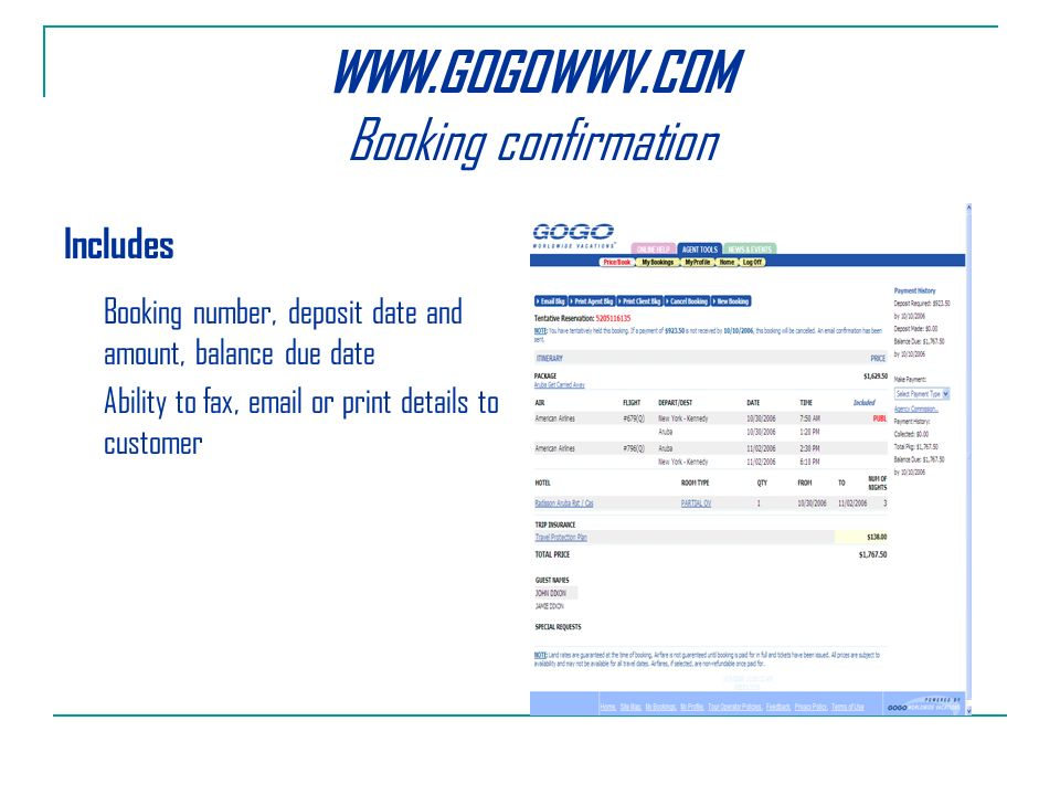 Booking confirmation Includes Booking number, deposit date and amount, balance due date Ability to fax,  or print details to customer