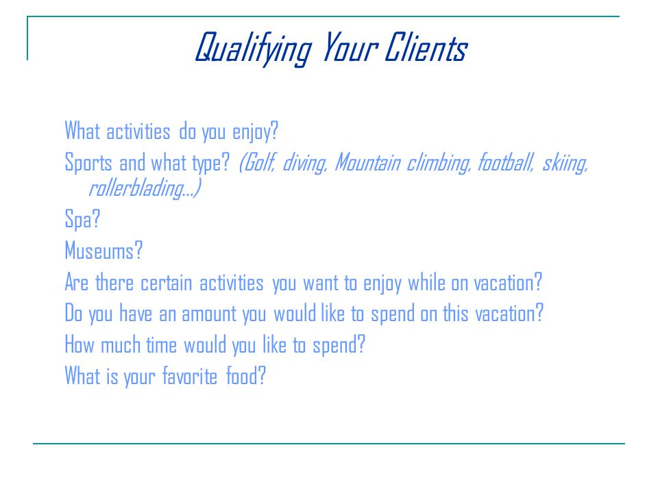 Qualifying Your Clients What activities do you enjoy.