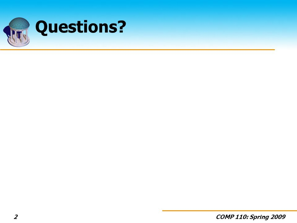 COMP 110: Spring 20092 Questions