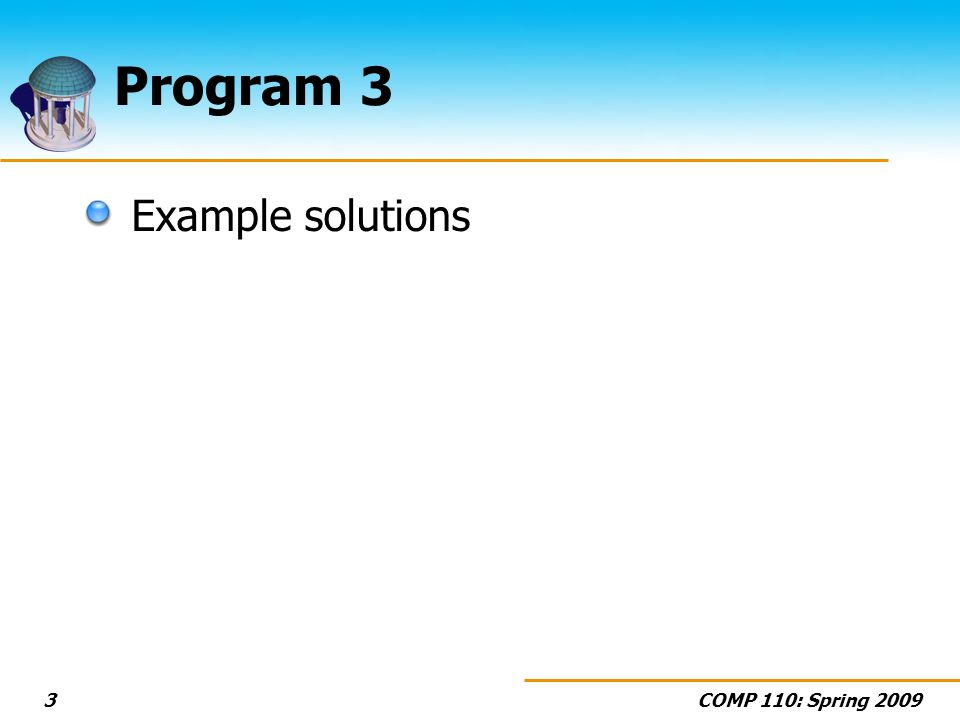 COMP 110: Spring 20093 Program 3 Example solutions