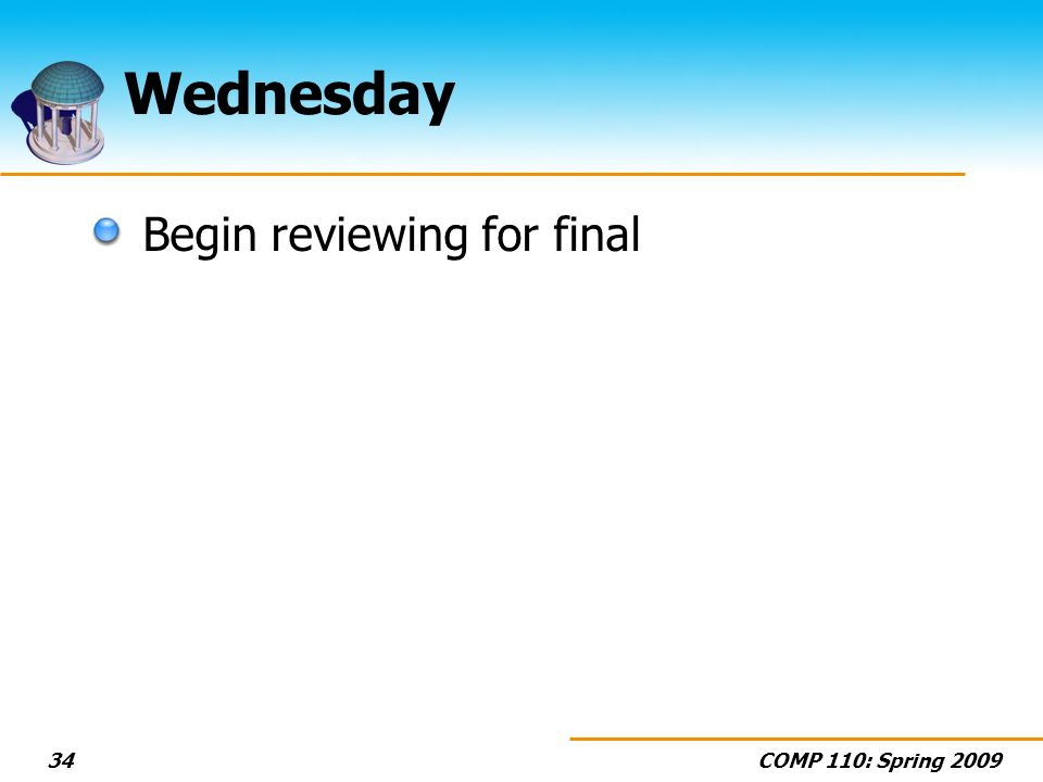 COMP 110: Spring Wednesday Begin reviewing for final