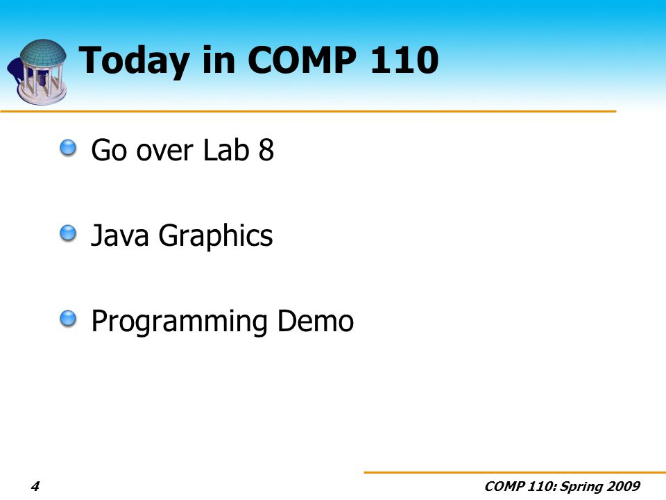 COMP 110: Spring Today in COMP 110 Go over Lab 8 Java Graphics Programming Demo