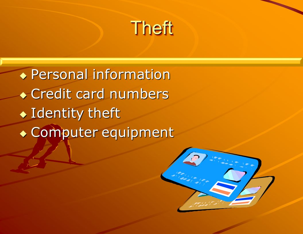 TheftTheft Personal information Personal information Credit card numbers Credit card numbers Identity theft Identity theft Computer equipment Computer equipment