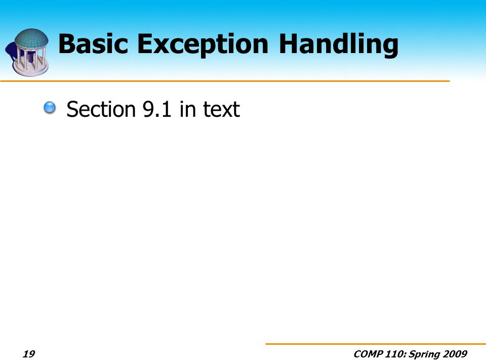 COMP 110: Spring 200919 Basic Exception Handling Section 9.1 in text