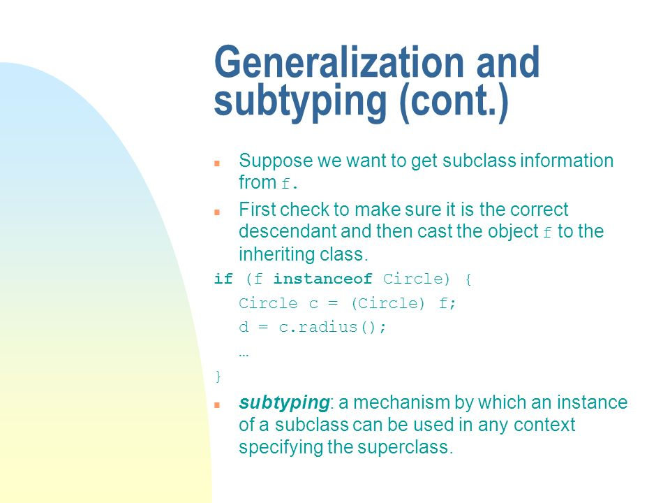Generalization and subtyping (cont.) Suppose we want to get subclass information from f.