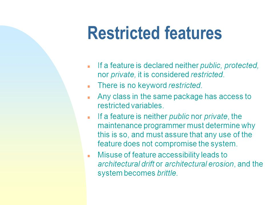 Restricted features n If a feature is declared neither public, protected, nor private, it is considered restricted.