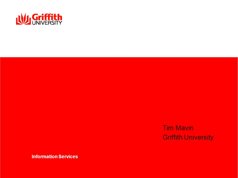 Tim Mavin Griffith University Information Services