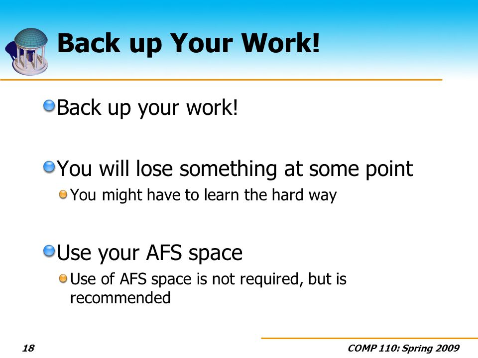 COMP 110: Spring Back up Your Work. Back up your work.