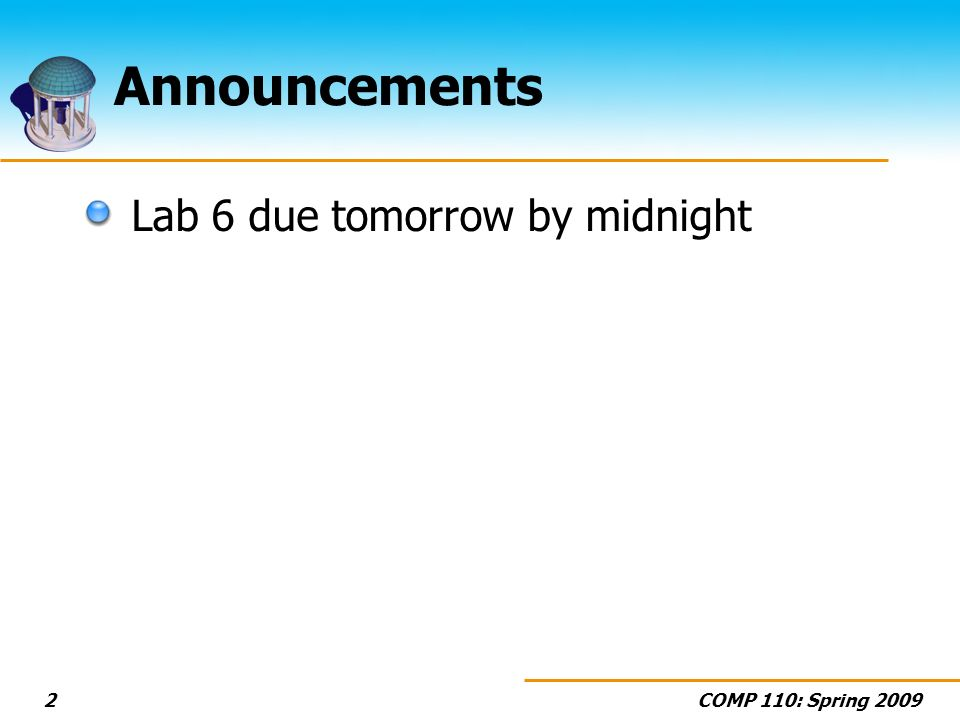 COMP 110: Spring Announcements Lab 6 due tomorrow by midnight