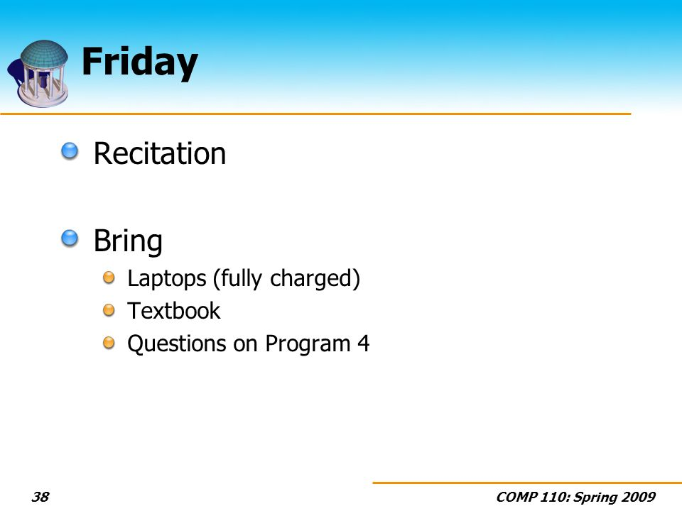 COMP 110: Spring Friday Recitation Bring Laptops (fully charged) Textbook Questions on Program 4