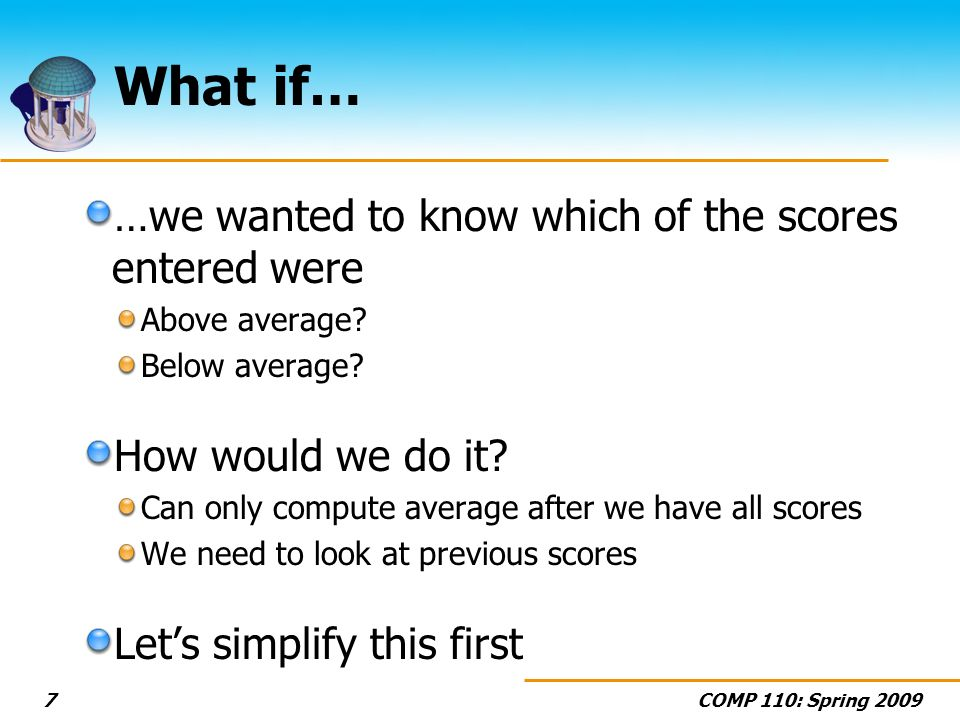 COMP 110: Spring What if… …we wanted to know which of the scores entered were Above average.