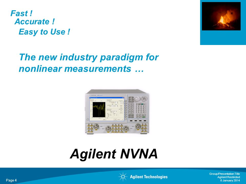Page 4 Group/Presentation Title Agilent Restricted 8 January 2014 Fast .