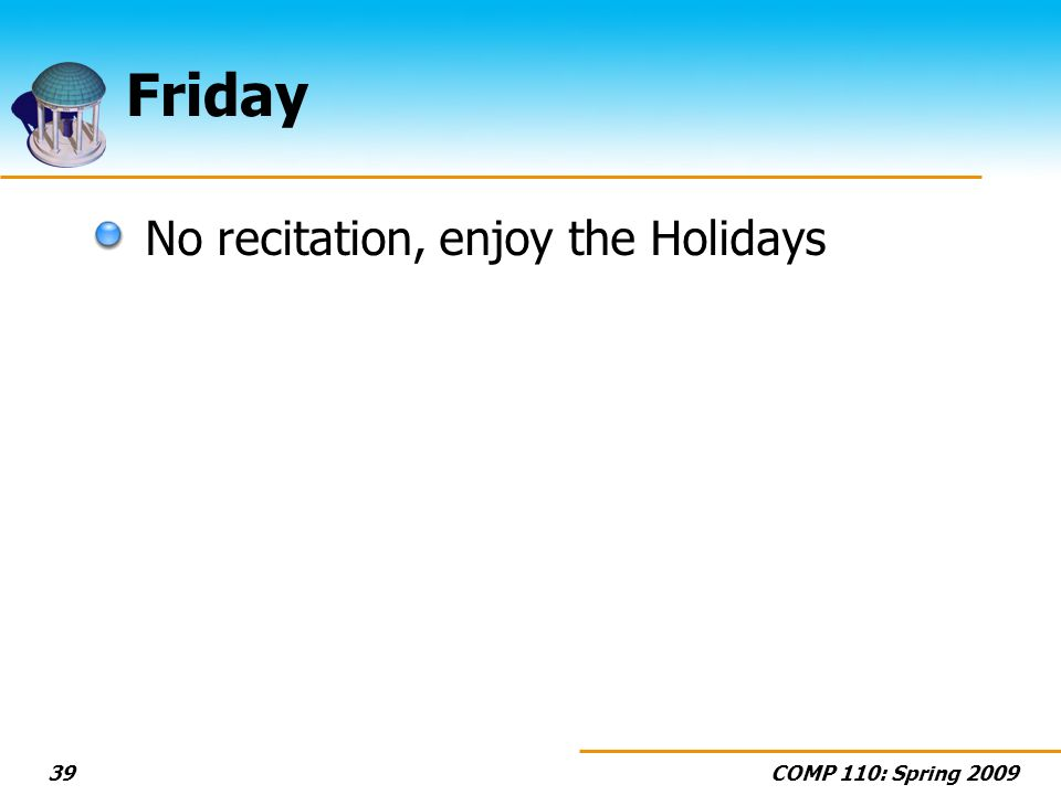 COMP 110: Spring Friday No recitation, enjoy the Holidays