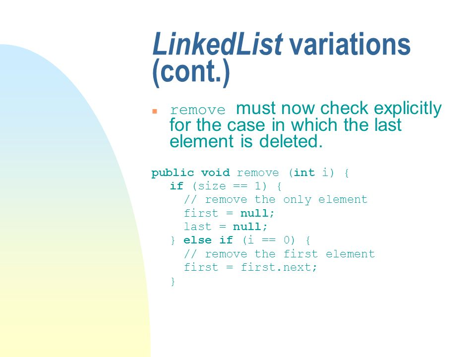 LinkedList variations (cont.) remove must now check explicitly for the case in which the last element is deleted.
