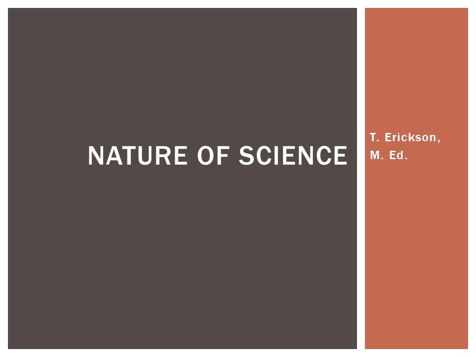 T. Erickson, M. Ed. NATURE OF SCIENCE