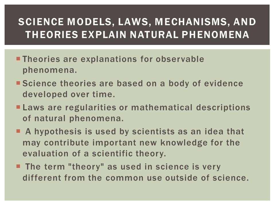 Theories are explanations for observable phenomena.