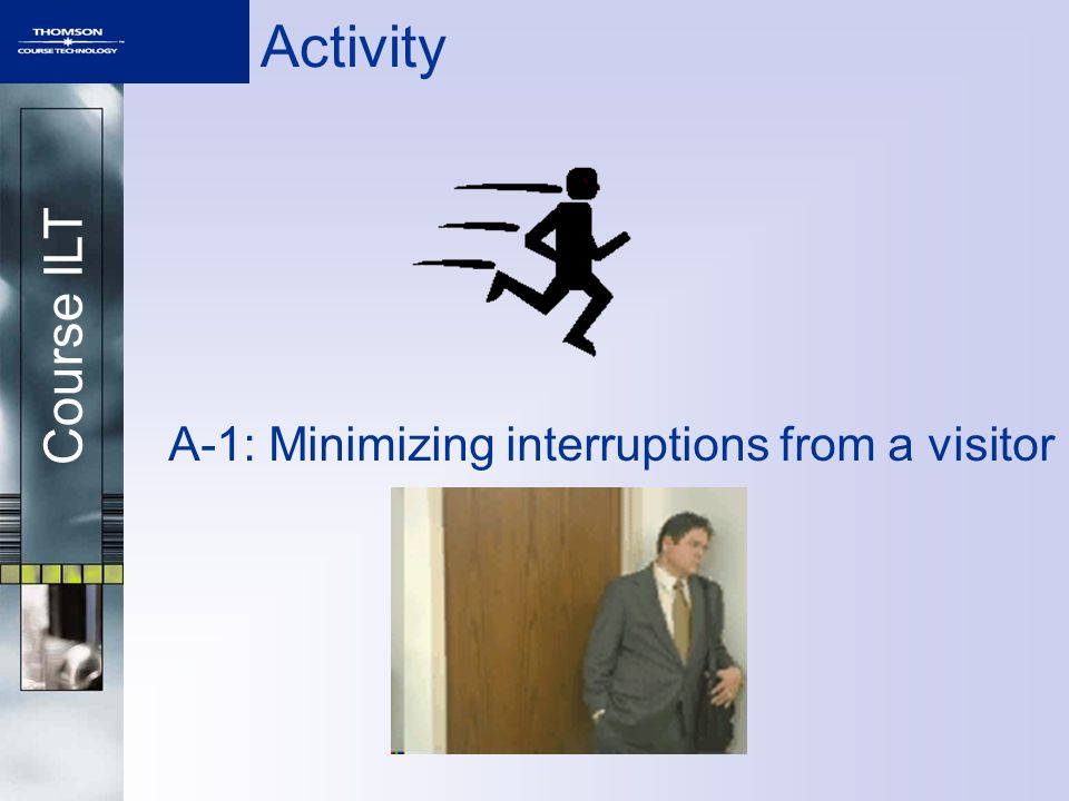 Course ILT Activity A-1: Minimizing interruptions from a visitor