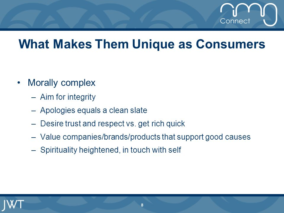 8 What Makes Them Unique as Consumers Morally complex –Aim for integrity –Apologies equals a clean slate –Desire trust and respect vs.