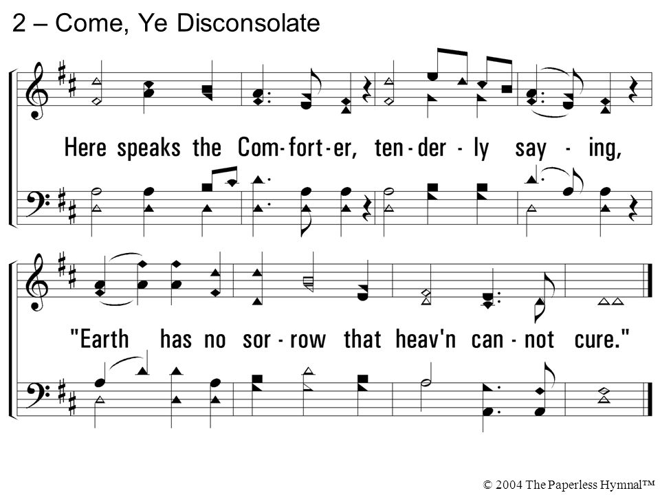 2 – Come, Ye Disconsolate © 2004 The Paperless Hymnal