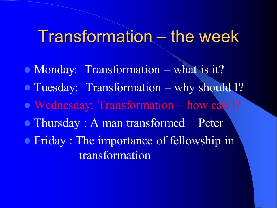 Transformation – the week Monday: Transformation – what is it.