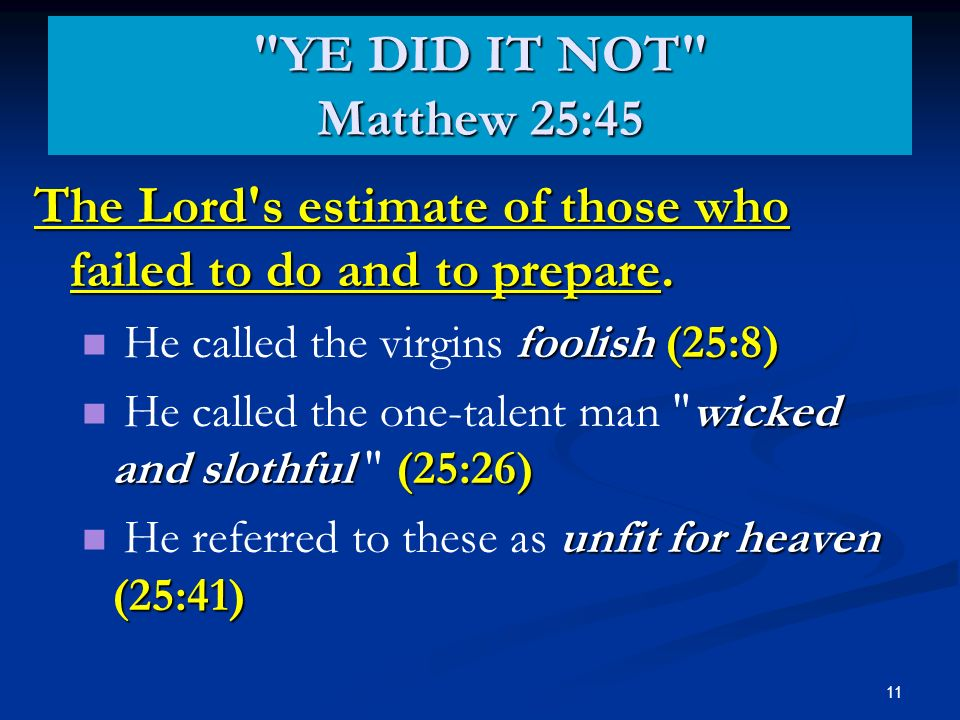 11 The Lord s estimate of those who failed to do and to prepare.