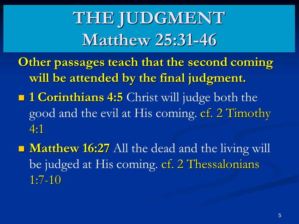 5 THE JUDGMENT Matthew 25:31-46 Other passages teach that the second coming will be attended by the final judgment.