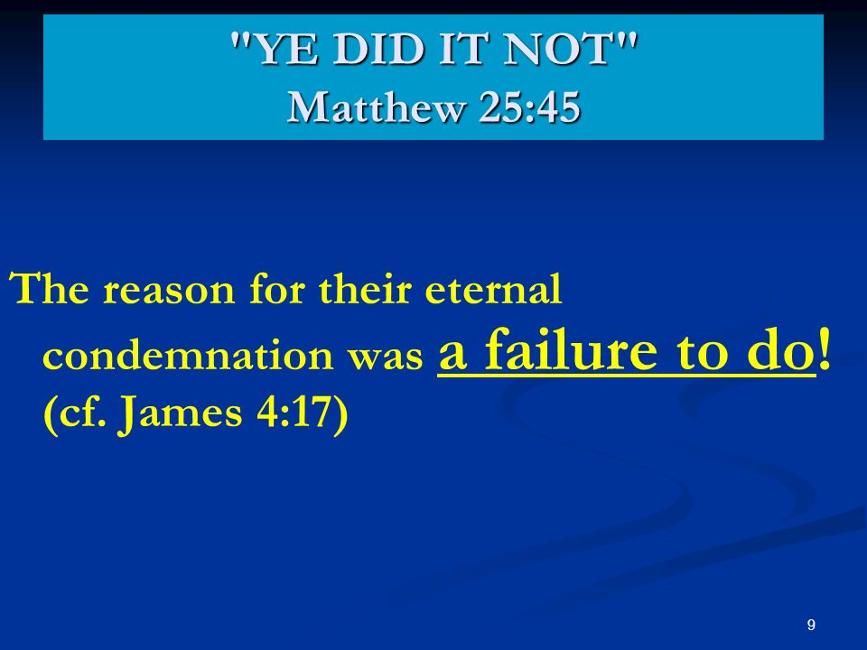 9 The reason for their eternal condemnation was a failure to do.