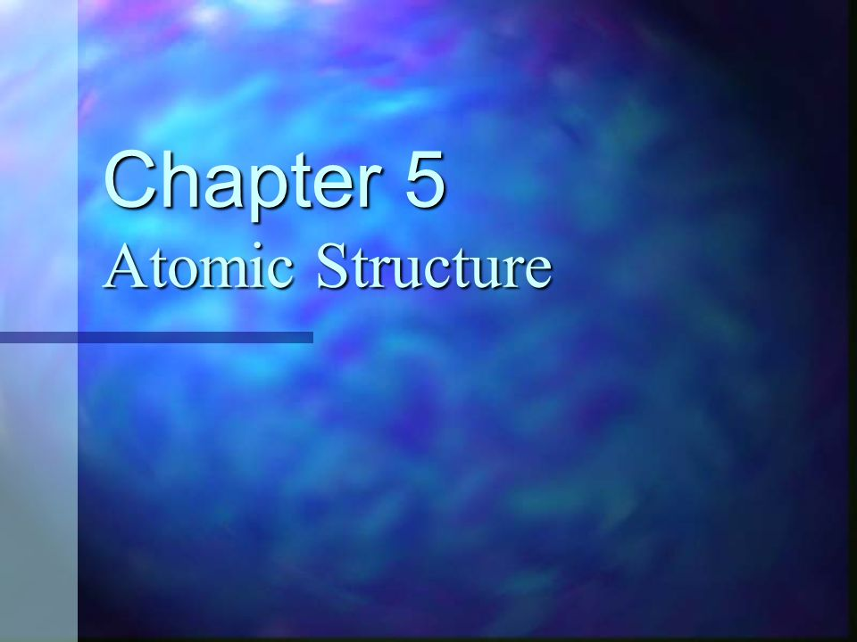 Chapter 5 Atomic Structure