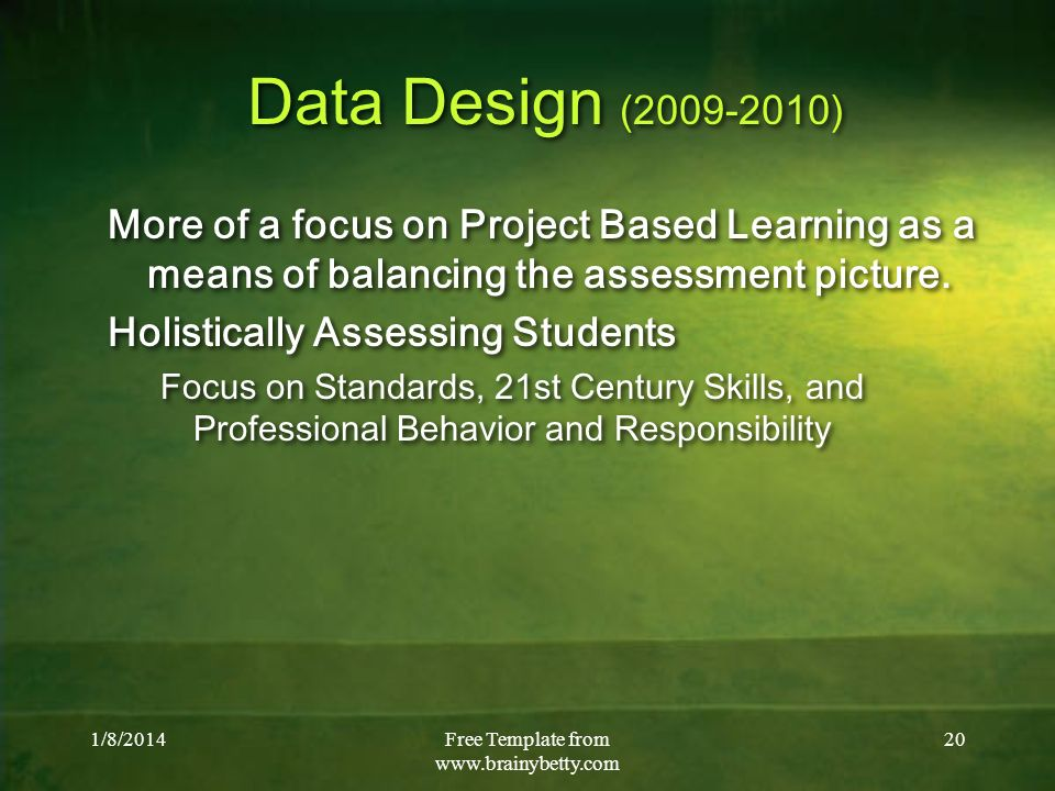 1/8/2014Free Template from   20 Data Design ( ) More of a focus on Project Based Learning as a means of balancing the assessment picture.